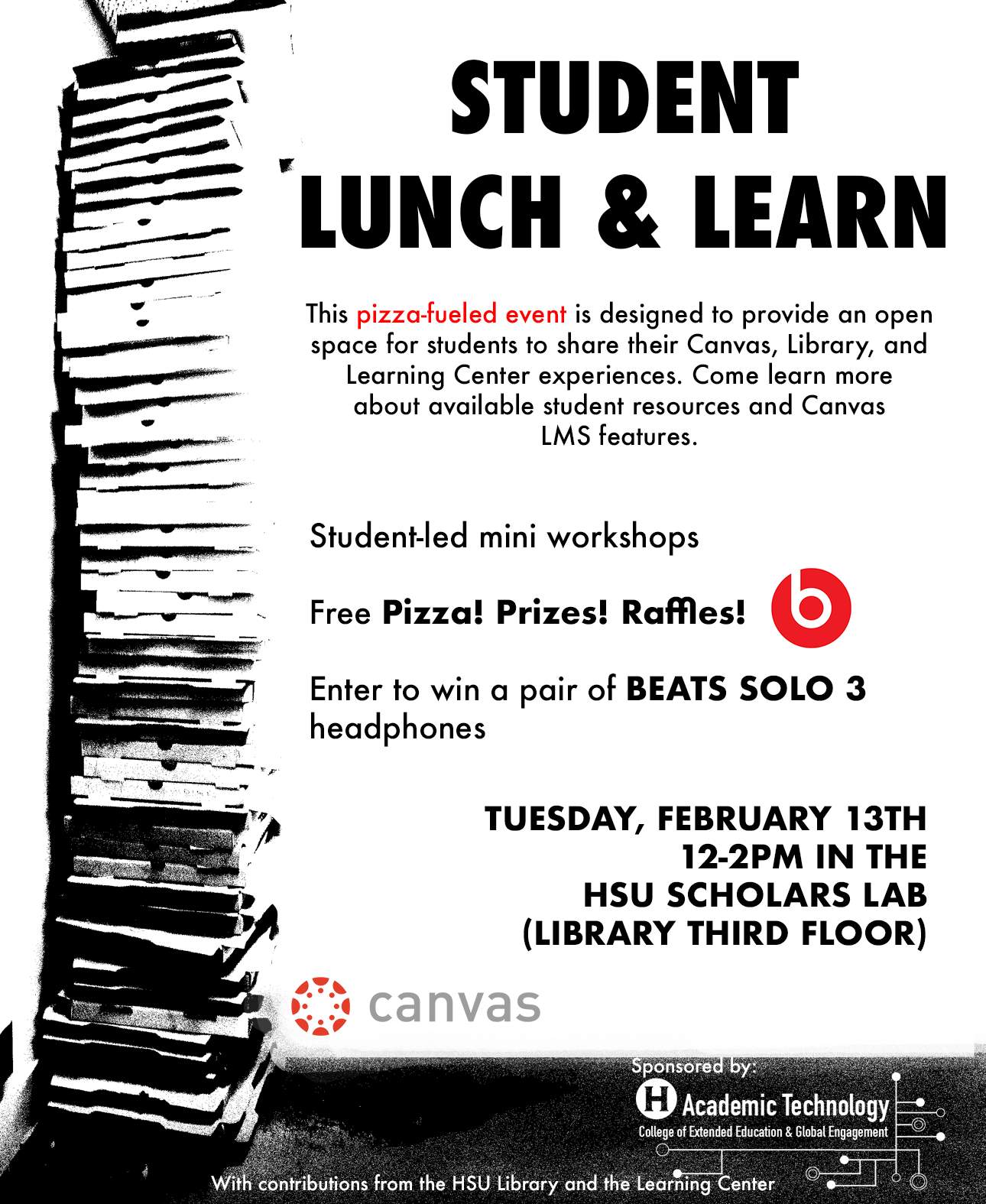Student Lunch and Learn. This pizza-fueled event is designed to provide an open space for students to share their Canvas, Library, and Learning Center experiences.Free Pizza. Tuesday, February 13th. 12 to 2 p.m. in the HSU scholars lab.